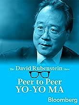 Yo-Yo Ma Peer to Peer: The David Rubenstein Show - Bloomberg