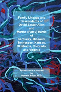 Family Lineage and Descendants of David Easter Allen and Martha (Patsy) Harris: of Kentucky, Missouri, Tennessee, Kansas, ...