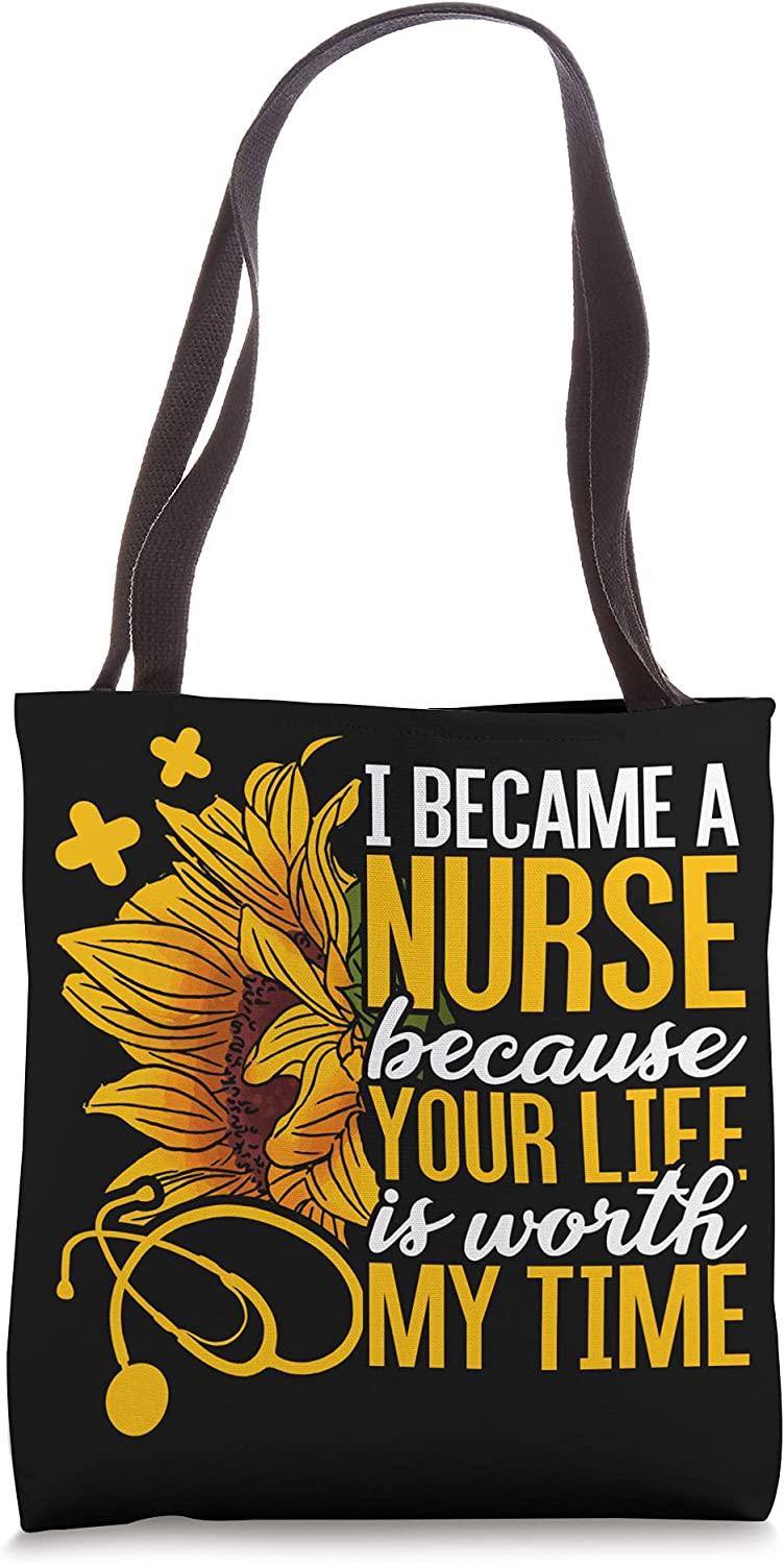 I Became A Nurse Because Your Life Is Worth My Time Nurse Tote Bag
