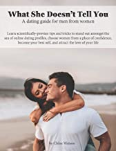 What She Doesn't Tell You: A Dating Guide for Men from Women (English Edition)