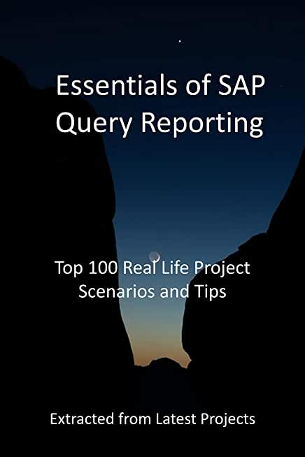 Essentials of SAP Query Reporting : Top 100 Real Life Project Scenarios and Tips (English Edition)
