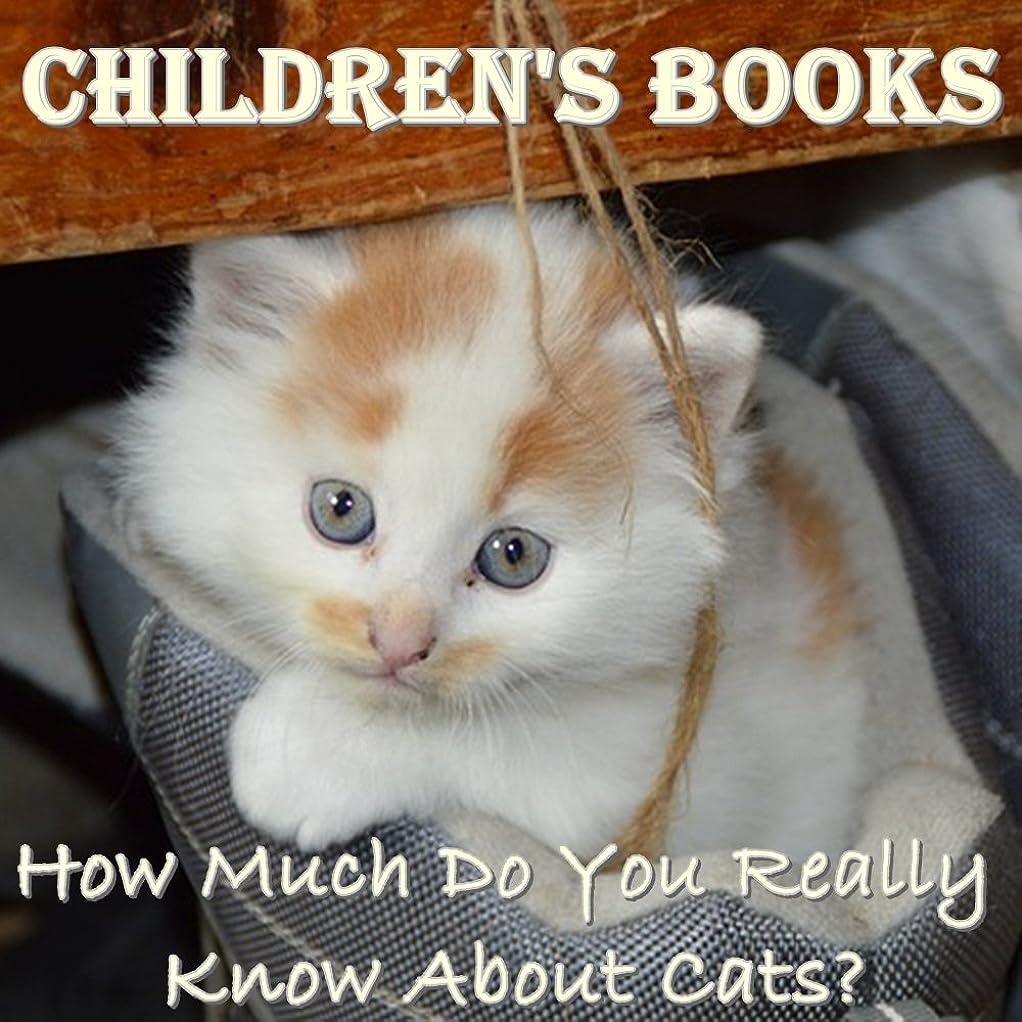 根絶する見える参加するChildren's Books: How Much Do You Really Know About Cats? (Cat Picture Books For Kids) (The Most Popular Cat Breeds 2015) (English Edition)