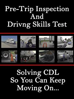 Pre-Trip Inspection and Driving Skills Test: Solving CDL So You Can Keep Moving On.