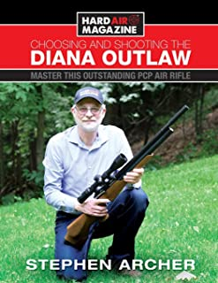 Choosing And Shooting The Diana Outlaw: Master This Outstanding PCP Air Rifle