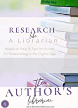 Research Like a Librarian: Research Help and Tips for Writers for Researching in the Digital Age
