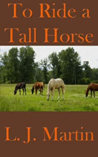 To Ride A Tall Horse: A Short Story