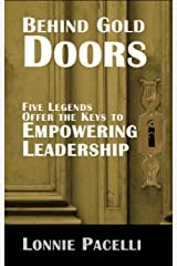 Behind Gold Doors-Five Legends Offer the Keys to Empowering Leadership: An Allegory about Empowering Followers (The Behind Gold Doors Series) Kindle Edition