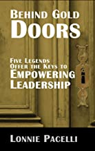 Behind Gold Doors-Five Legends Offer the Keys to Empowering Leadership (The Behind Gold Doors Series Book 1) (English Edition)