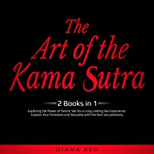 The Art of the Kama Sutra (2 Books in 1): Exploring the Power of Tantric Sex for a Long Lasting Sex Experience. Explore Your Fantasies and Sexuality With the Best Sex Positions.