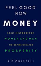Feel Good Now Money: A Self-Help Book for Women and Men to Inspire Greater Prosperity