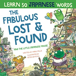 The Fabulous Lost & Found and the little Japanese mouse: Laugh as you learn 50 Japanese words. Fun bilingual English Japan...