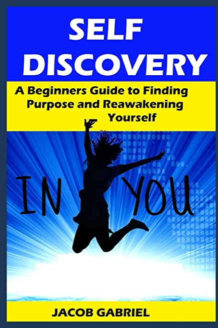 Self Discovery: A Beginners Guide to Finding Purpose and Reawakening Yourself