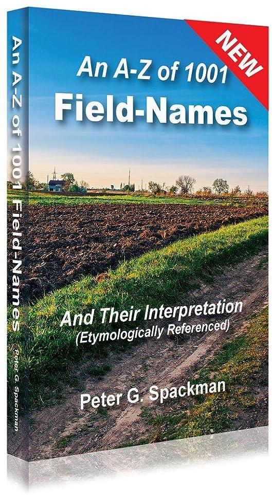 不健全オーロック蓮An A-Z of 1001 Field Names: And their interpretations (Etymologically referenced) (English Edition)
