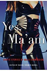 Yes, Ma'am: Erotic Stories of Male Submission Kindle Edition