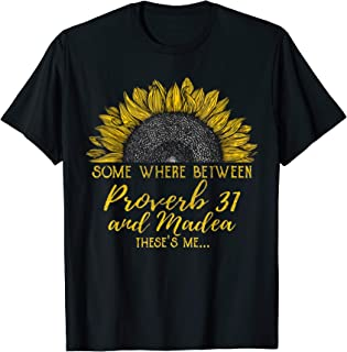Some where between proverb 31 and madea sunflower Tshirt