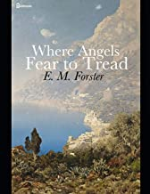 Where Angels Fear to Tread: A fantastic Story of fiction (Annotated) By E.M. Forster.