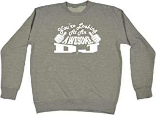 123t Funny Novelty Funny Sweatshirt - Dj Youre Looking at an Awesome - Sweater Jumper