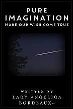 Pure Imagination: Make Our Wish Come True