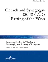 Church and Synagogue (30-313 AD): Parting of the Ways (European Studies in Theology, Philosophy and History of Religions)