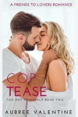 Cop Tease: A Friends to Lovers Romance (Too Hot To Handle Book 2) Kindle Edition