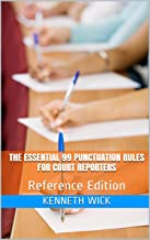 The Essential 99 Punctuation Rules for Court Reporters: Reference Edition