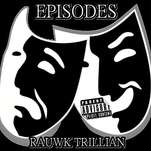 Episodes [Explicit] by Rauwk Trillian on Amazon Music