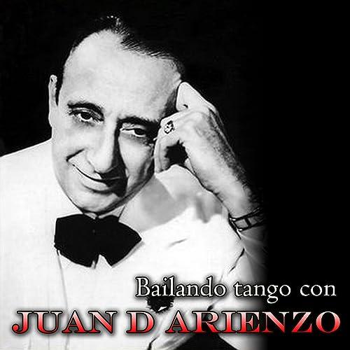 Bailando Tango con Juan D Arienzo y Su Orquesta by Juan D ...