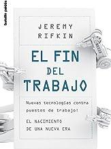 El fin del trabajo: Nuevas tecnologías contra puestos de trabajo: el nacimiento de una nueva era (Bolsillo Paidós)