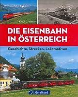 Die Eisenbahn in Oesterreich. Geschichte, Strecken, Lokomotiven