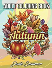Autumn Coloring Book: An Adult Coloring Book with Beautiful Flowers, Adorable Animals, Fun Characters, and Relaxing Fall Designs PDF