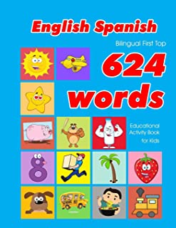 English - Spanish Bilingual First Top 624 Words Educational Activity Book for Kids: Easy vocabulary learning flashcards best for infants babies ... (624 Basic First Words for Children)