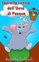 Childrens Italian book: Jojo alla ricerca dell'Uovo di Pasqua: Libro illustrato per bambini. Libri per bambini tra 4 e 8 anni.Italian picture book for ... children: Storie della buona notte Vol. 11)