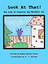 Look At That!: The Life of Francine the Watchful Cat