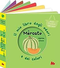 Il mercato. Il mio libro degli odori e dei colori. Ediz. a colori