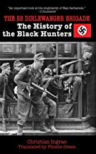 The SS Dirlewanger Brigade: The History of the Black Hunters