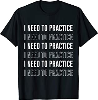 I need to Practice Funny Musician Orchestra T-Shirt