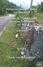 Retour au maquis d'Alièze, Ain-Jura 1944. La Rafle du 11 juillet 1944, Opération Treffenfeld, Ain Jura. Scénarios (French ...