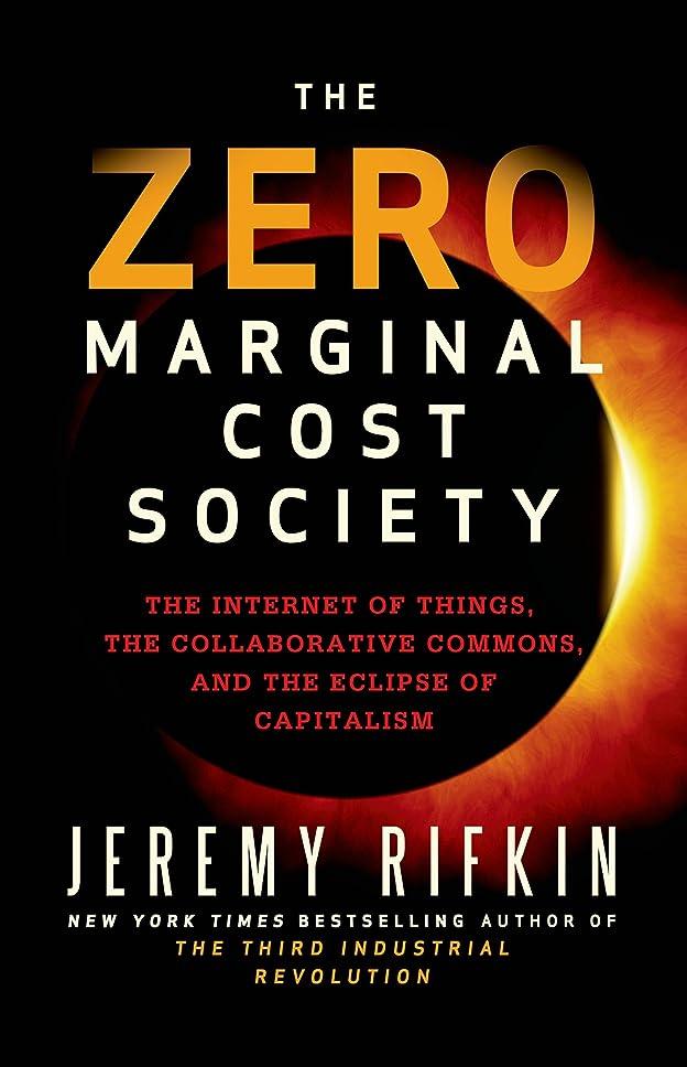 鳴り響くわがまま割合The Zero Marginal Cost Society: The Internet of Things, the Collaborative Commons, and the Eclipse of Capitalism (English Edition)