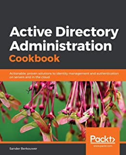 Active Directory Administration Cookbook: Actionable, proven solutions to identity management and authentication on server...