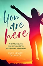 You Are Here: The Struggling Woman's Guide To Reclaiming Happiness