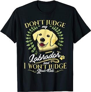 Labrador Shirt Don't Judge My Labrador Funny Gift Tees