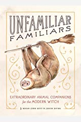 Unfamiliar Familiars: Extraordinary Animal Companions for the Modern Witch Kindle Edition