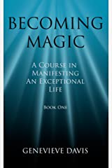Becoming Magic: A Course in Manifesting an Exceptional Life (Book 1) Kindle Edition