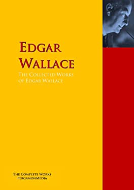 The Collected Works of Edgar Wallace: The Complete Works PergamonMedia (Highlights of World Literature)