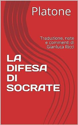 APOLOGIA DI SOCRATE: Traduzione, note e commenti di Gianluca Ricci (Classici Greci Vol. 1)
