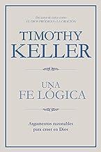 Una fe lógica: Argumentos razonables para creer en Dios (Spanish Edition)