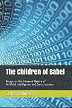 The Children of Babel: Essays on the Inherent Nature of Artificial Intelligence and Consciousness