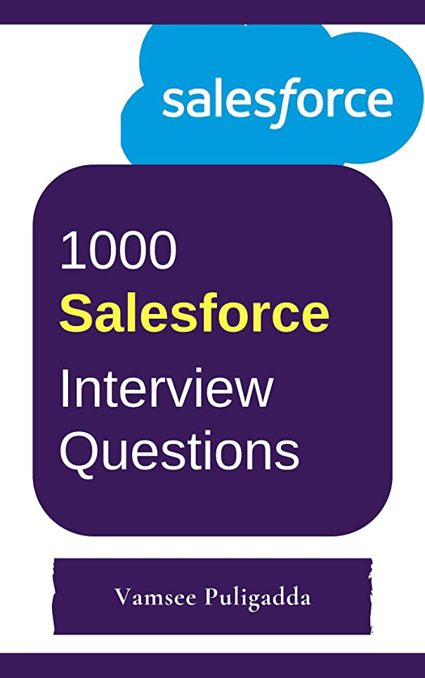スキーム個人機密1000 Most Important Salesforce (SFDC) Interview Questions and Answers: Crack That Next Interview With Higher Salary In Less Preparation Time (English Edition)