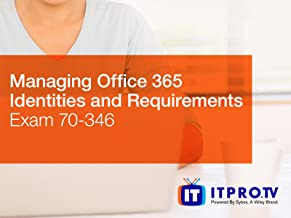Managing Office 365 Identities and Requirements: Microsoft Office 365 - 70-346