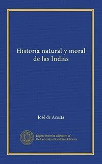 Historia natural y moral de las Indias (v.1) (Spanish Edition)